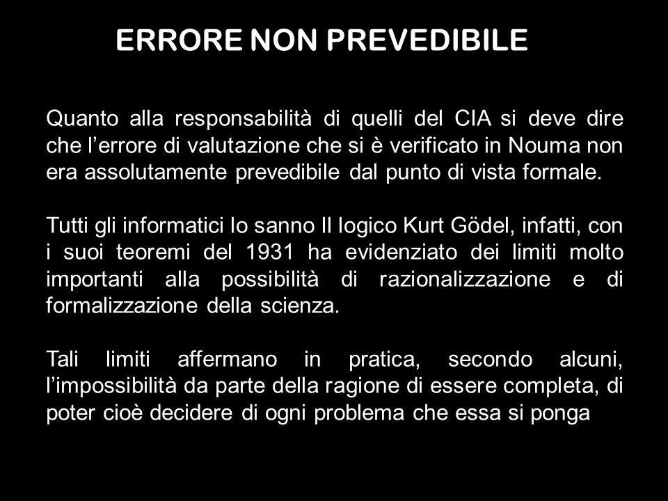 ERRORE NON PREVEDIBILE Quanto alla responsabilità di quelli del CIA si deve dire che lerrore di valutazione che si è verificato in Nouma non era assolutamente prevedibile dal punto di vista formale.