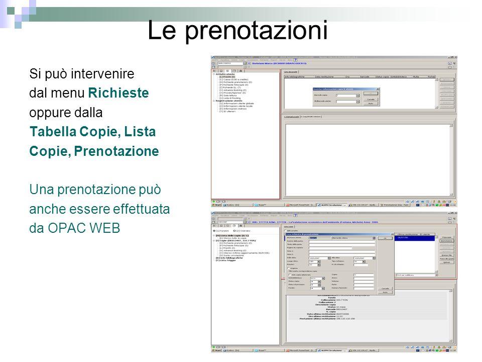 Le prenotazioni Si può intervenire dal menu Richieste oppure dalla Tabella Copie, Lista Copie, Prenotazione Una prenotazione può anche essere effettuata da OPAC WEB