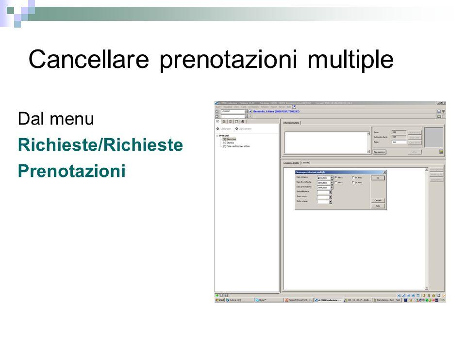 Cancellare prenotazioni multiple Dal menu Richieste/Richieste Prenotazioni