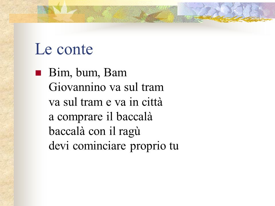 Le conte Bim, bum, Bam Giovannino va sul tram va sul tram e va in città a comprare il baccalà baccalà con il ragù devi cominciare proprio tu