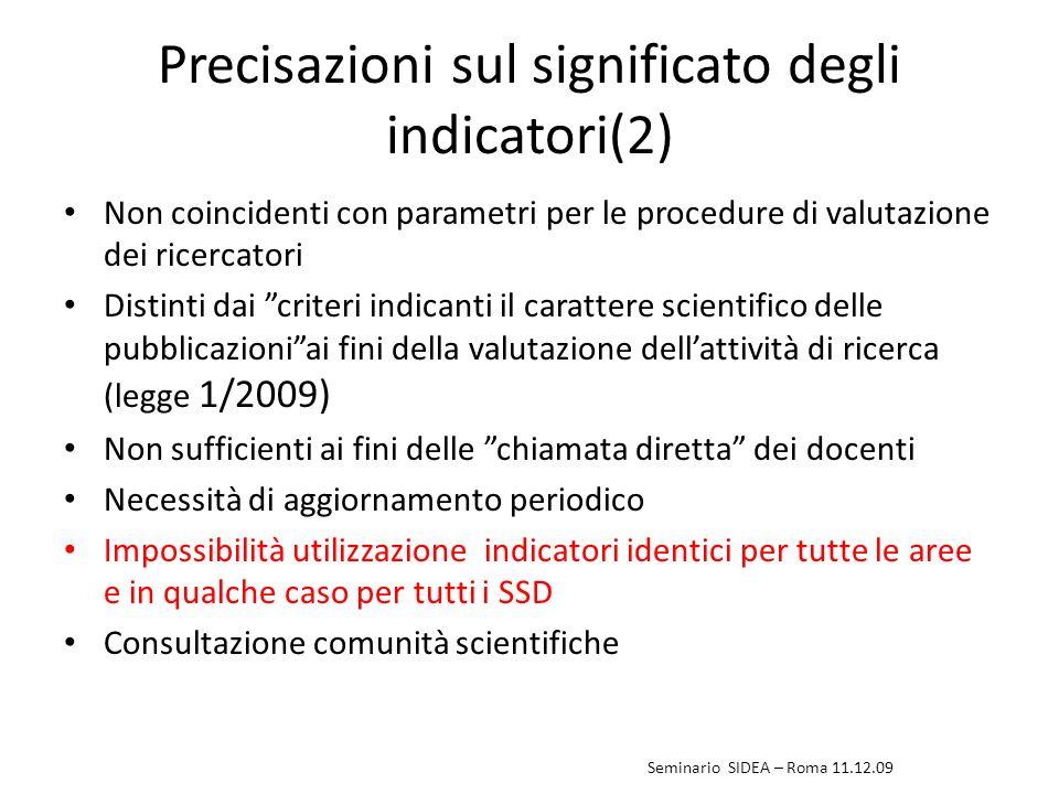 Precisazioni sul significato degli indicatori(2) Non coincidenti con parametri per le procedure di valutazione dei ricercatori Distinti dai criteri in