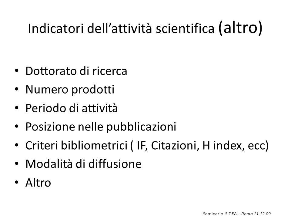 Indicatori dellattività scientifica (altro) Dottorato di ricerca Numero prodotti Periodo di attività Posizione nelle pubblicazioni Criteri bibliometri