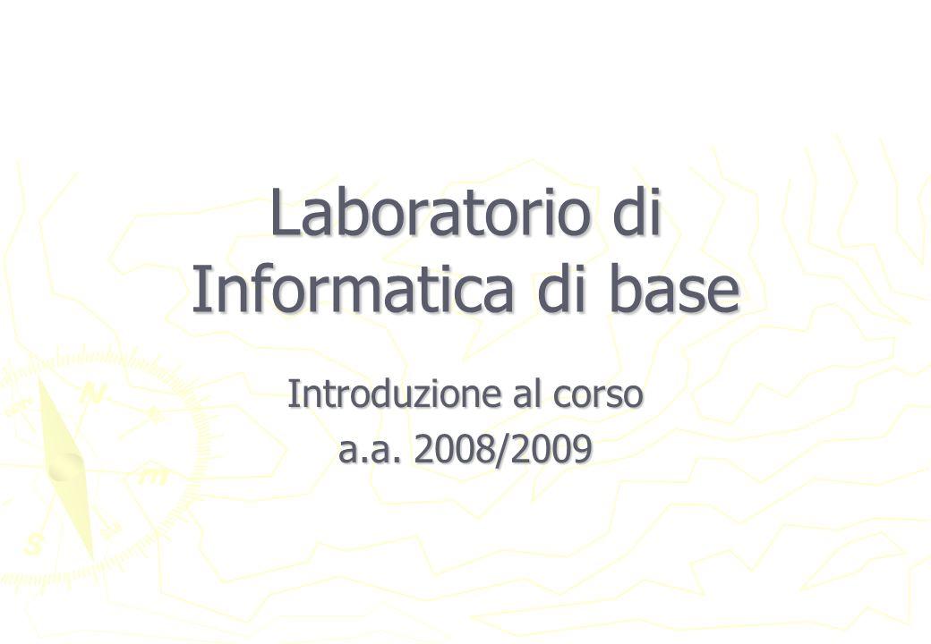 Laboratorio di Informatica di base Introduzione al corso a.a. 2008/2009