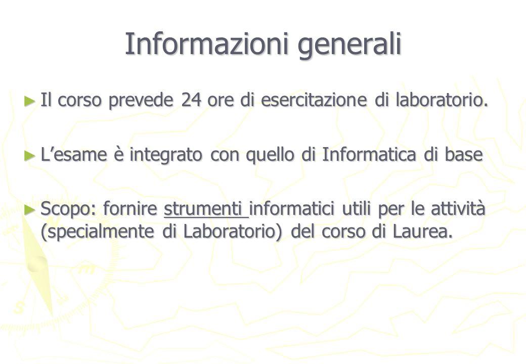 Informazioni generali Il corso prevede 24 ore di esercitazione di laboratorio.