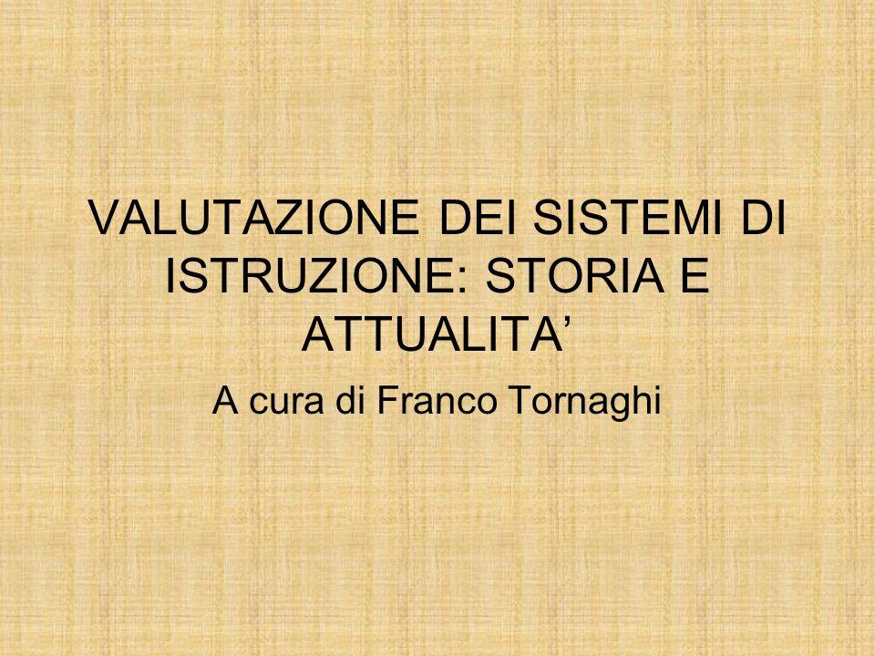 VALUTAZIONE DEI SISTEMI DI ISTRUZIONE: STORIA E ATTUALITA A cura di Franco Tornaghi