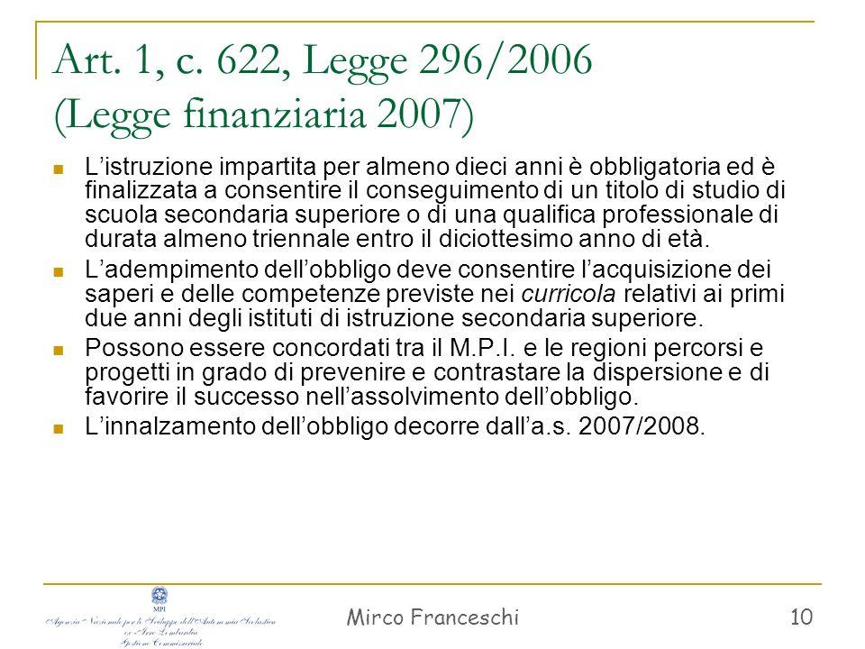 Mirco Franceschi 10 Art. 1, c. 622, Legge 296/2006 (Legge finanziaria 2007) Listruzione impartita per almeno dieci anni è obbligatoria ed è finalizzat
