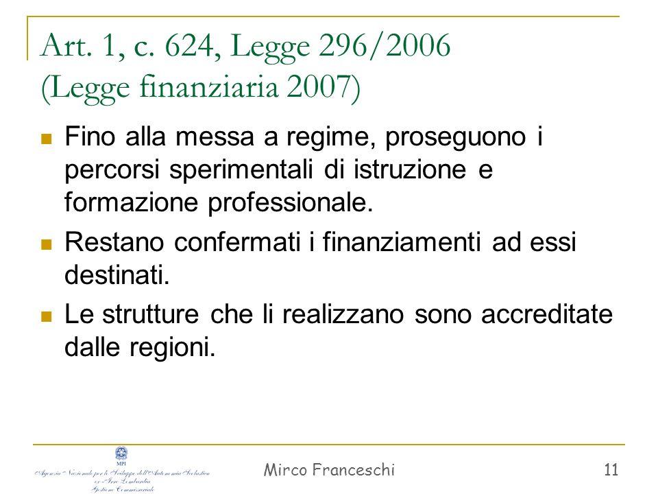 Mirco Franceschi 11 Art. 1, c. 624, Legge 296/2006 (Legge finanziaria 2007) Fino alla messa a regime, proseguono i percorsi sperimentali di istruzione