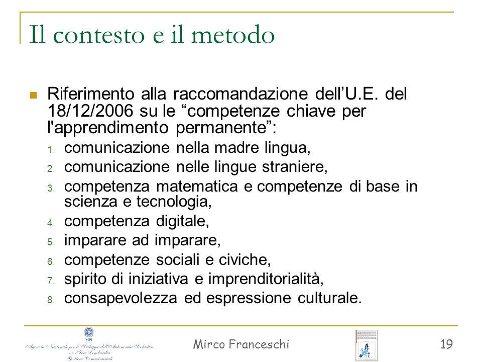 Mirco Franceschi 19 Il contesto e il metodo Riferimento alla raccomandazione dellU.E. del 18/12/2006 su le competenze chiave per l'apprendimento perma