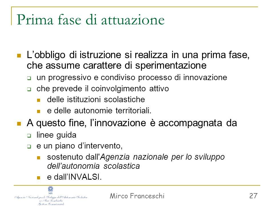 Mirco Franceschi 27 Prima fase di attuazione Lobbligo di istruzione si realizza in una prima fase, che assume carattere di sperimentazione un progress