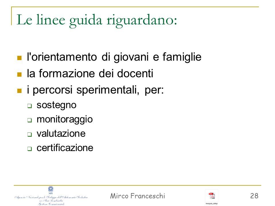 Mirco Franceschi 28 Le linee guida riguardano: l'orientamento di giovani e famiglie la formazione dei docenti i percorsi sperimentali, per: sostegno m
