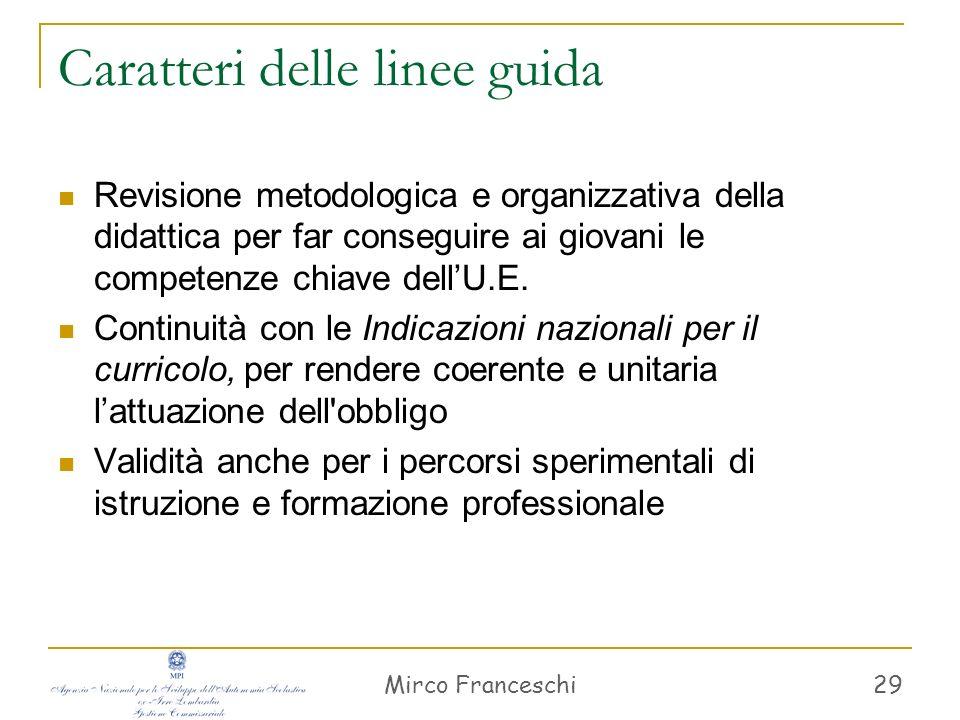 Mirco Franceschi 29 Caratteri delle linee guida Revisione metodologica e organizzativa della didattica per far conseguire ai giovani le competenze chi