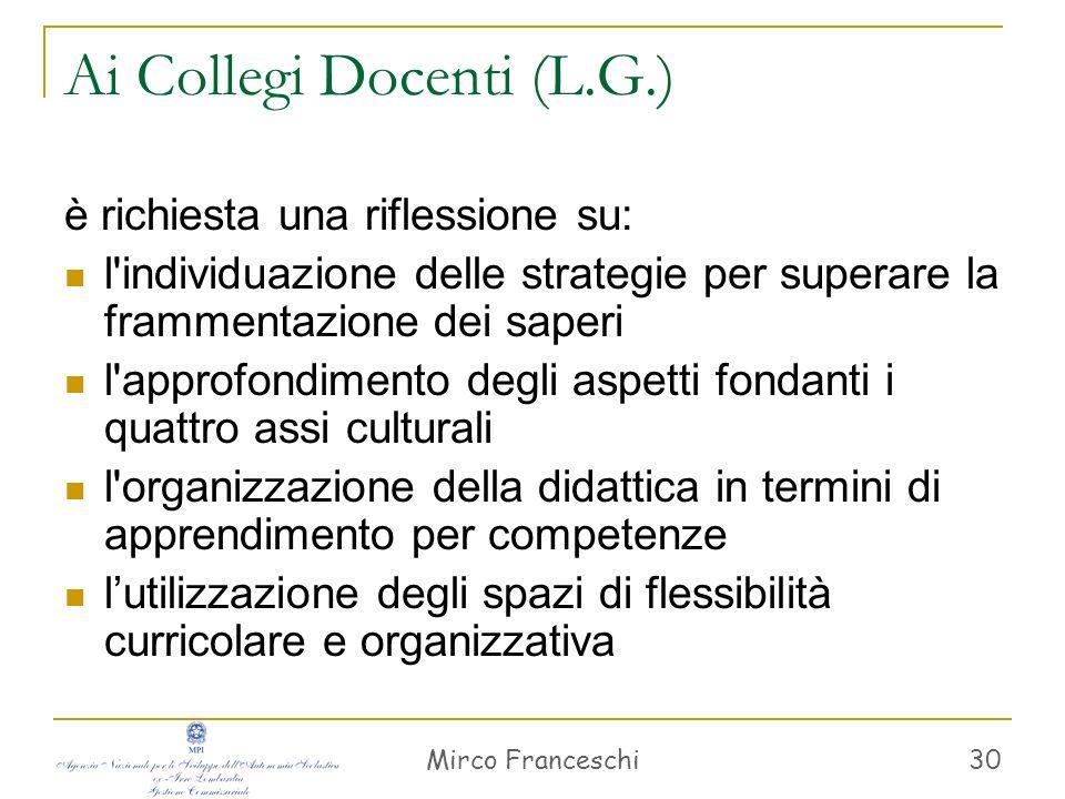 Mirco Franceschi 30 Ai Collegi Docenti (L.G.) è richiesta una riflessione su: l'individuazione delle strategie per superare la frammentazione dei sape