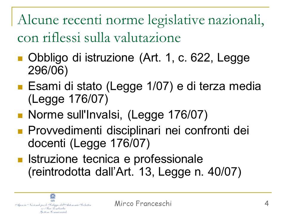 Mirco Franceschi 4 Alcune recenti norme legislative nazionali, con riflessi sulla valutazione Obbligo di istruzione (Art. 1, c. 622, Legge 296/06) Esa