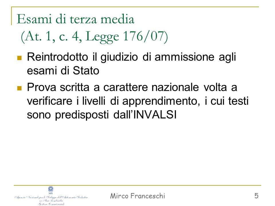 Mirco Franceschi 5 Esami di terza media (At. 1, c. 4, Legge 176/07) Reintrodotto il giudizio di ammissione agli esami di Stato Prova scritta a caratte