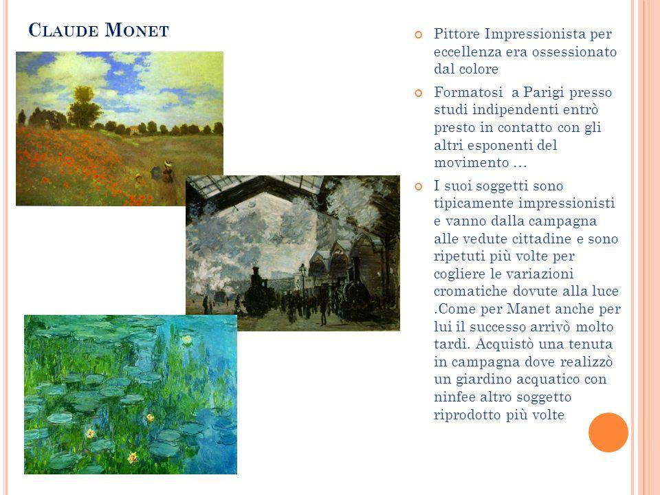 Pittore Impressionista per eccellenza era ossessionato dal colore Formatosi a Parigi presso studi indipendenti entrò presto in contatto con gli altri
