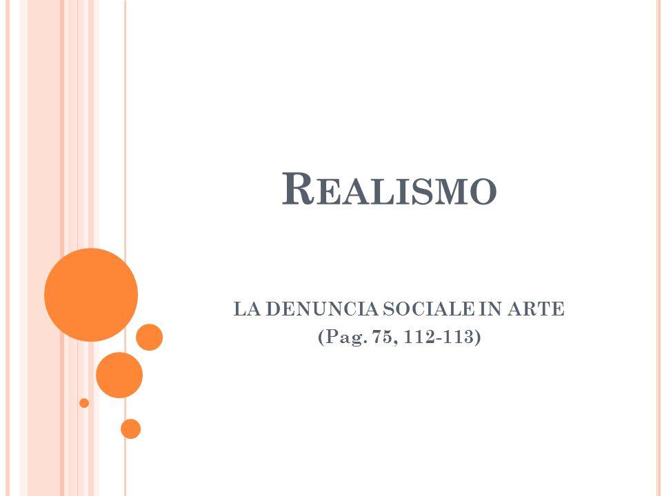 R EALISMO LA DENUNCIA SOCIALE IN ARTE (Pag. 75, 112-113)