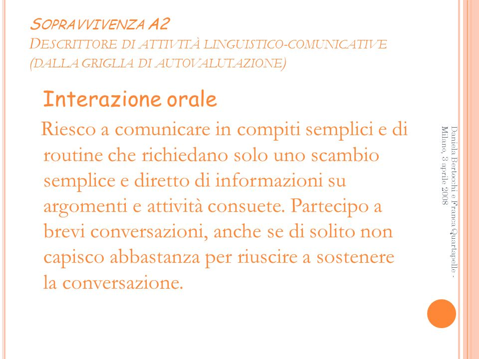 S OPRAVVIVENZA A2 D ESCRITTORE DI ATTIVITÀ LINGUISTICO - COMUNICATIVE ( DALLA GRIGLIA DI AUTOVALUTAZIONE ) Interazione orale Riesco a comunicare in co