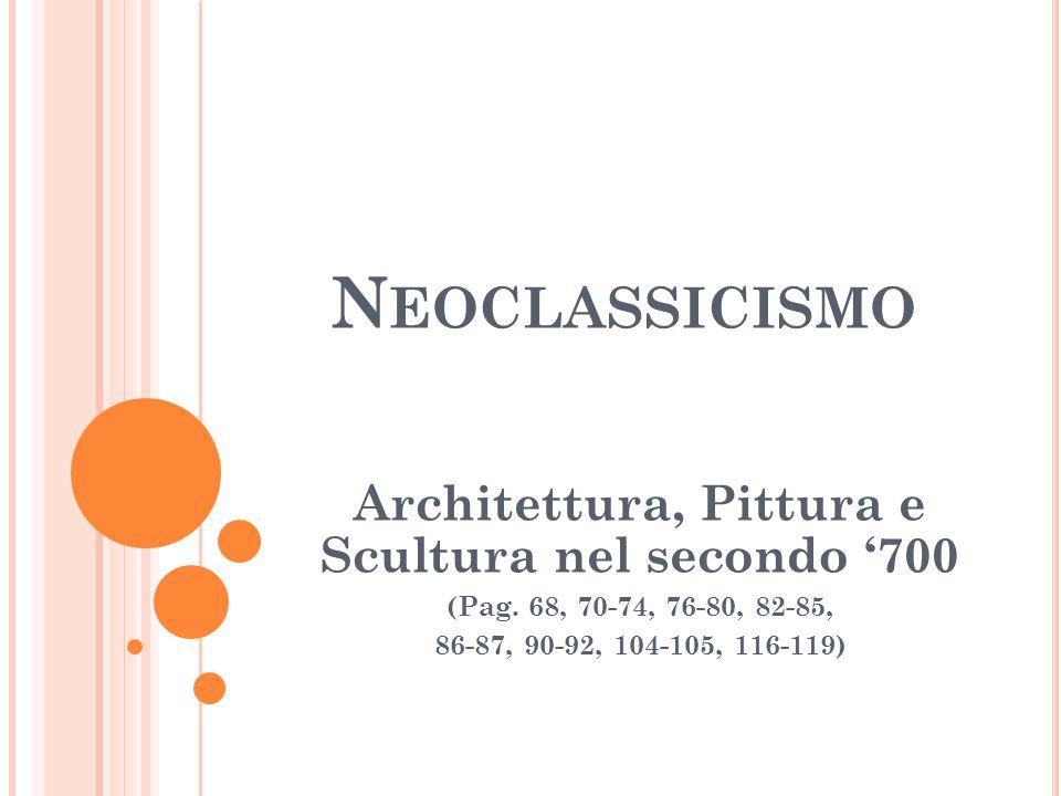 N EOCLASSICISMO Architettura, Pittura e Scultura nel secondo 700 (Pag. 68, 70-74, 76-80, 82-85, 86-87, 90-92, 104-105, 116-119)