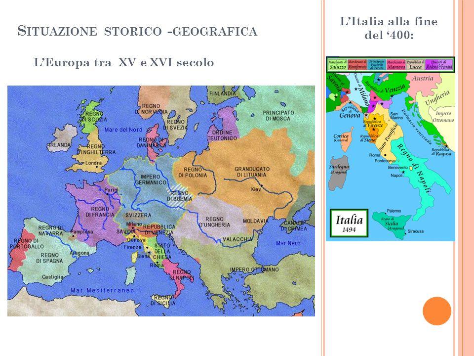 S ITUAZIONE STORICO - GEOGRAFICA LItalia alla fine del 400: LEuropa tra XV e XVI secolo