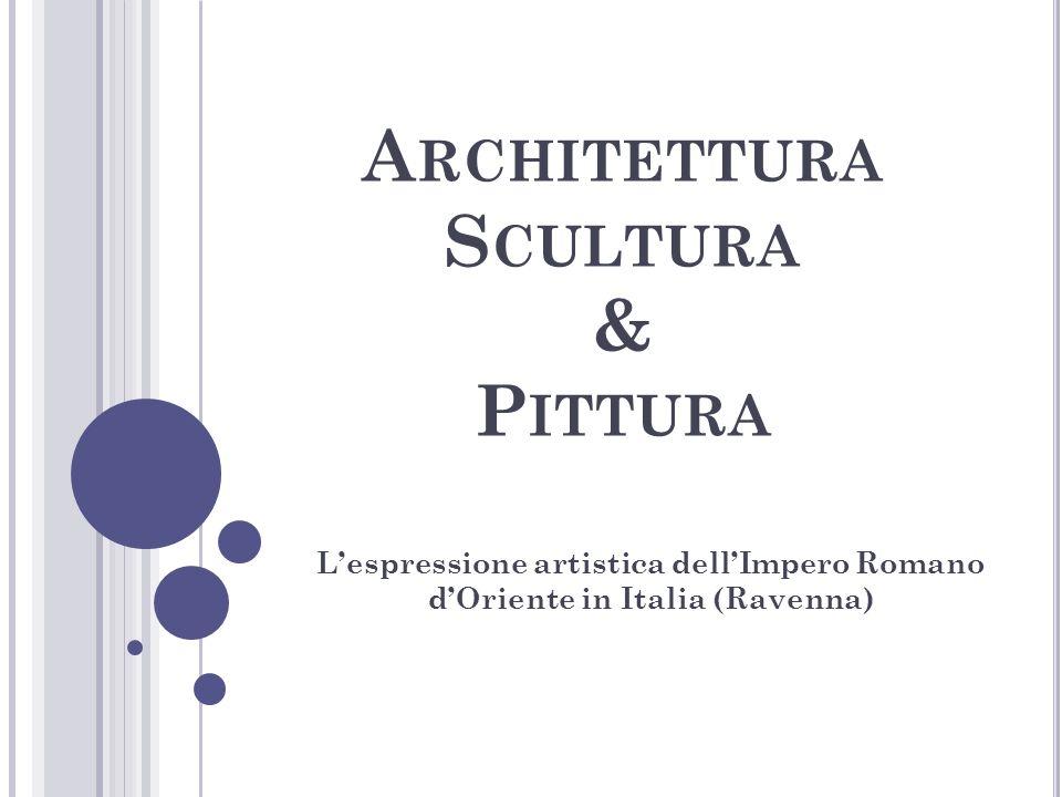 A RCHITETTURA S CULTURA & P ITTURA Lespressione artistica dellImpero Romano dOriente in Italia (Ravenna)