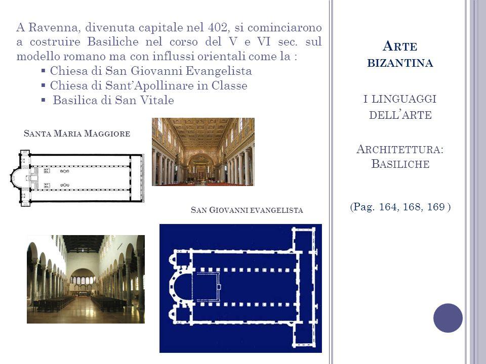 I LINGUAGGI DELL ARTE A RCHITETTURA : B ASILICHE A Ravenna, divenuta capitale nel 402, si cominciarono a costruire Basiliche nel corso del V e VI sec.