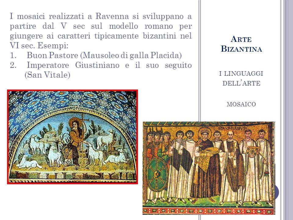 I LINGUAGGI DELL ARTE MOSAICO A RTE B IZANTINA I mosaici realizzati a Ravenna si sviluppano a partire dal V sec sul modello romano per giungere ai car