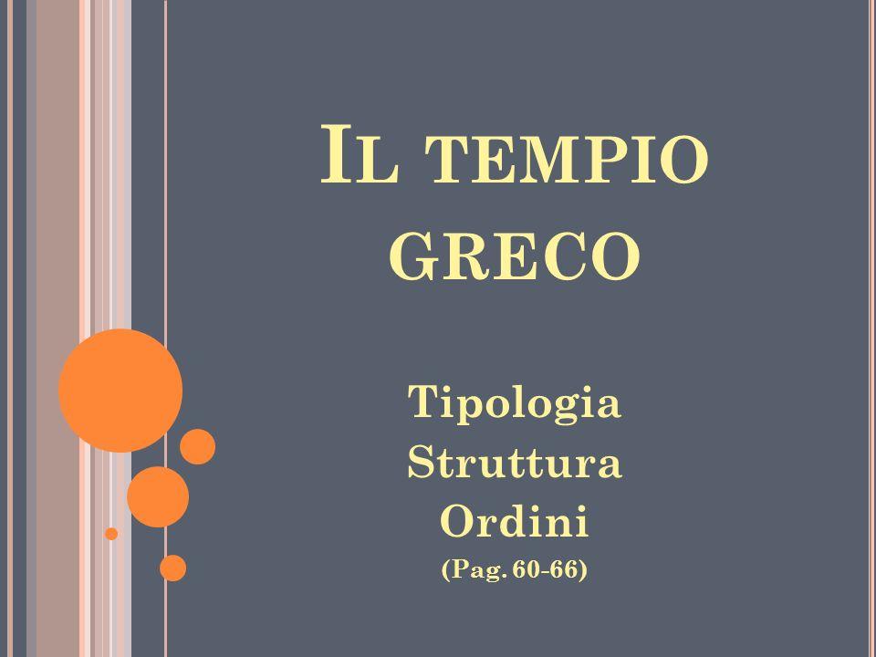 I L TEMPIO GRECO Tipologia Struttura Ordini (Pag. 60-66)