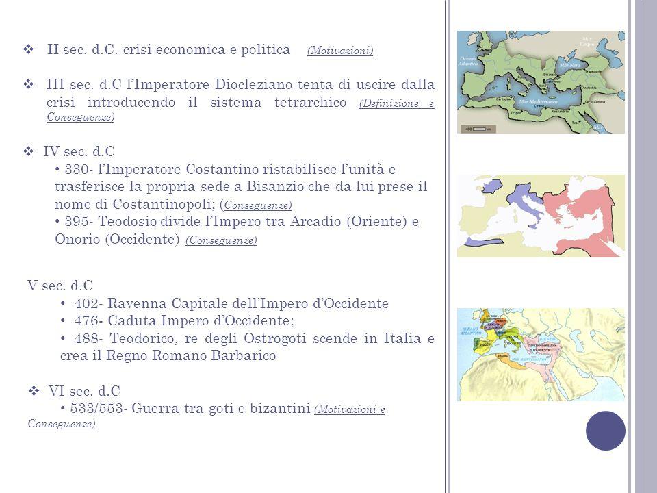 V sec. d.C 402- Ravenna Capitale dellImpero dOccidente 476- Caduta Impero dOccidente; 488- Teodorico, re degli Ostrogoti scende in Italia e crea il Re
