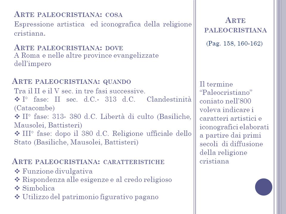 A RTE PALEOCRISTIANA Tra il II e il V sec. in tre fasi successive. I° fase: II sec. d.C.- 313 d.C. Clandestinità (Catacombe) II° fase: 313- 380 d.C. L