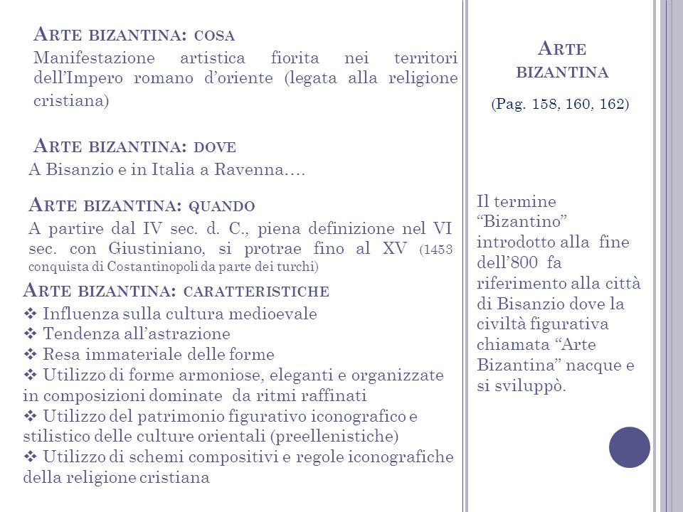 A RTE BIZANTINA A partire dal IV sec. d. C., piena definizione nel VI sec. con Giustiniano, si protrae fino al XV (1453 conquista di Costantinopoli da