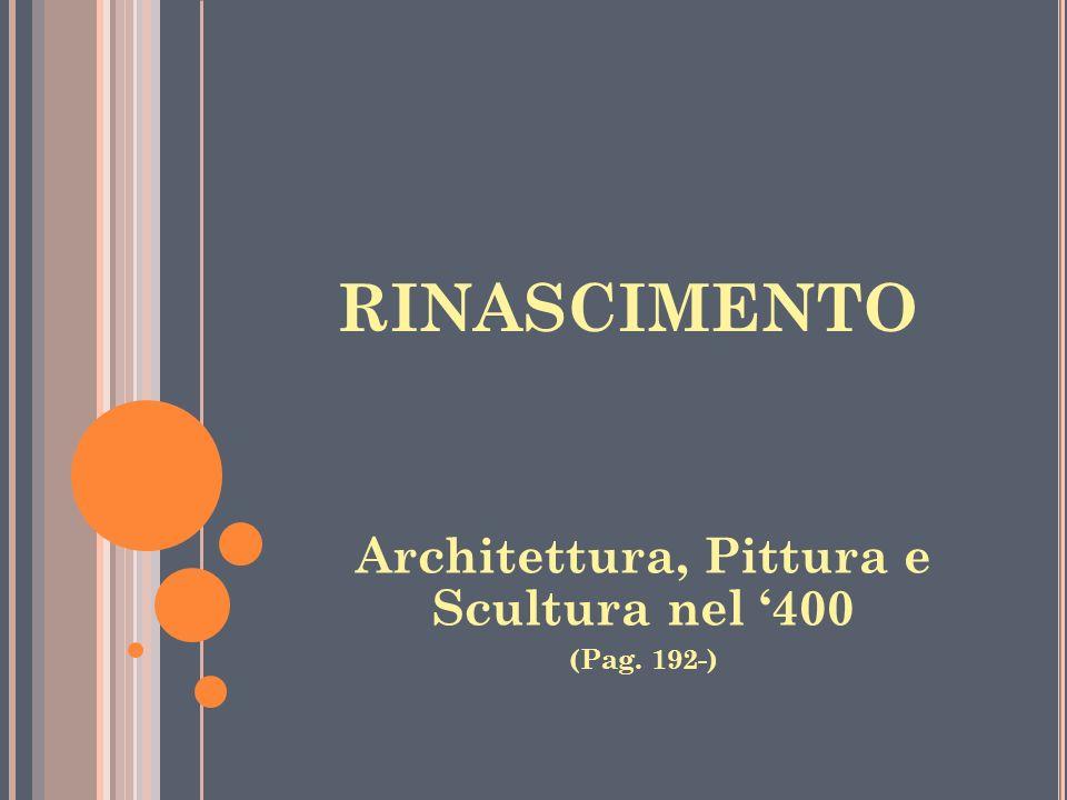 RINASCIMENTO Architettura, Pittura e Scultura nel 400 (Pag. 192-)