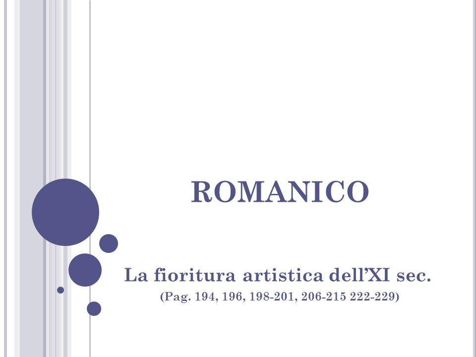 ROMANICO La fioritura artistica dellXI sec. (Pag. 194, 196, 198-201, 206-215 222-229)