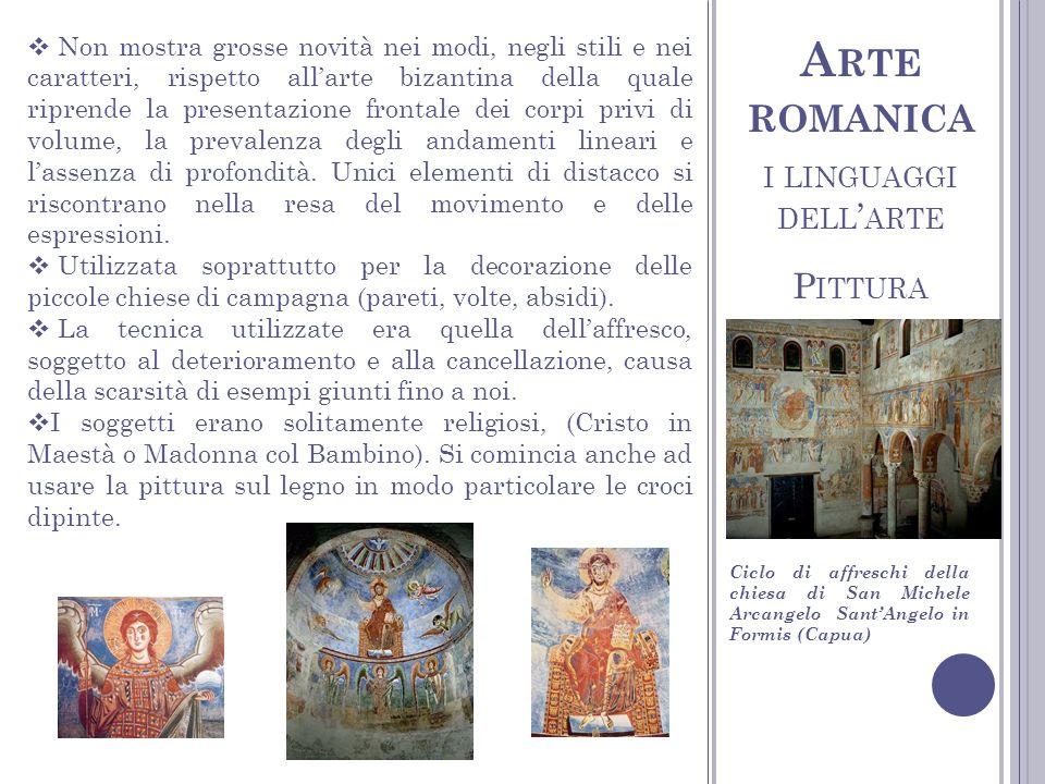 I LINGUAGGI DELL ARTE P ITTURA A RTE ROMANICA Non mostra grosse novità nei modi, negli stili e nei caratteri, rispetto allarte bizantina della quale r
