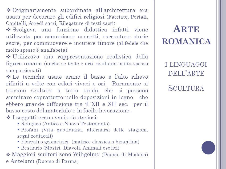 I LINGUAGGI DELL ARTE S CULTURA A RTE ROMANICA Originariamente subordinata allarchitettura era usata per decorare gli edifici religiosi ( Facciate, Po