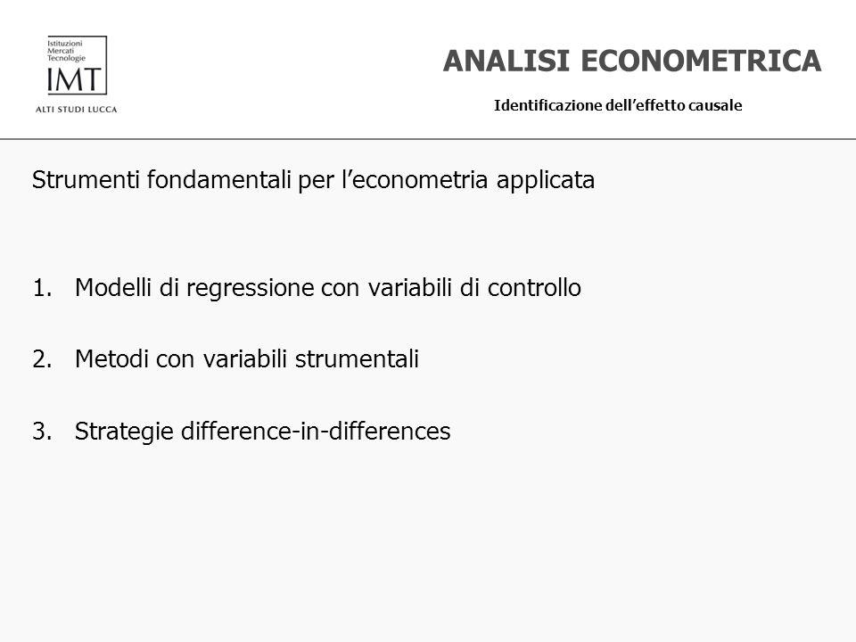 Strumenti fondamentali per leconometria applicata 1.Modelli di regressione con variabili di controllo 2.Metodi con variabili strumentali 3.Strategie d