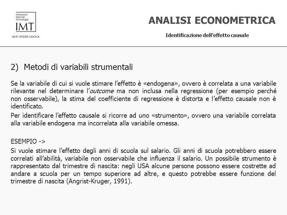 2) Metodi di variabili strumentali Se la variabile di cui si vuole stimare leffetto è «endogena», ovvero è correlata a una variabile rilevante nel det
