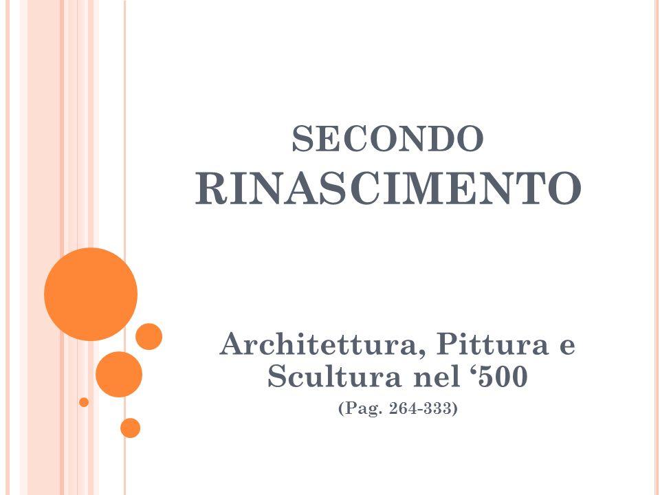SECONDO RINASCIMENTO Architettura, Pittura e Scultura nel 500 (Pag. 264-333)