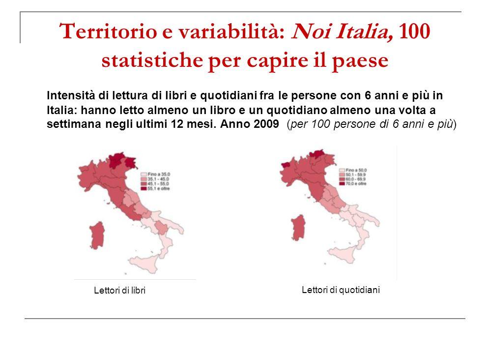 Territorio e variabilità: Noi Italia, 100 statistiche per capire il paese Intensità di lettura di libri e quotidiani fra le persone con 6 anni e più in Italia: hanno letto almeno un libro e un quotidiano almeno una volta a settimana negli ultimi 12 mesi.