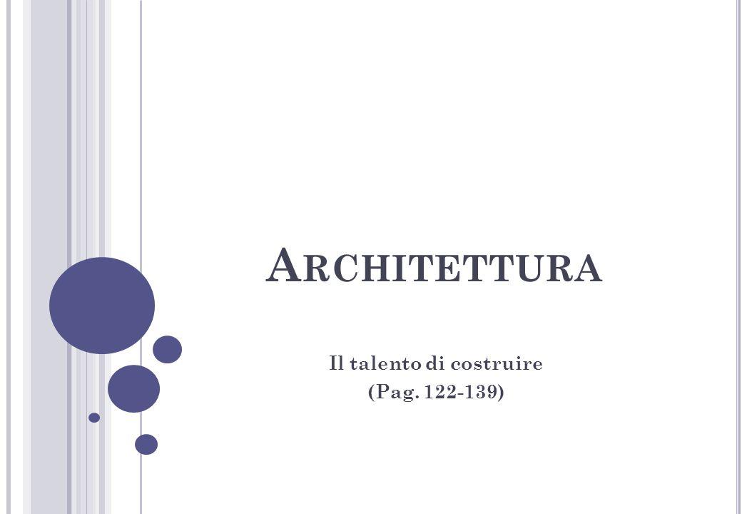A RCHITETTURA Il talento di costruire (Pag. 122-139)