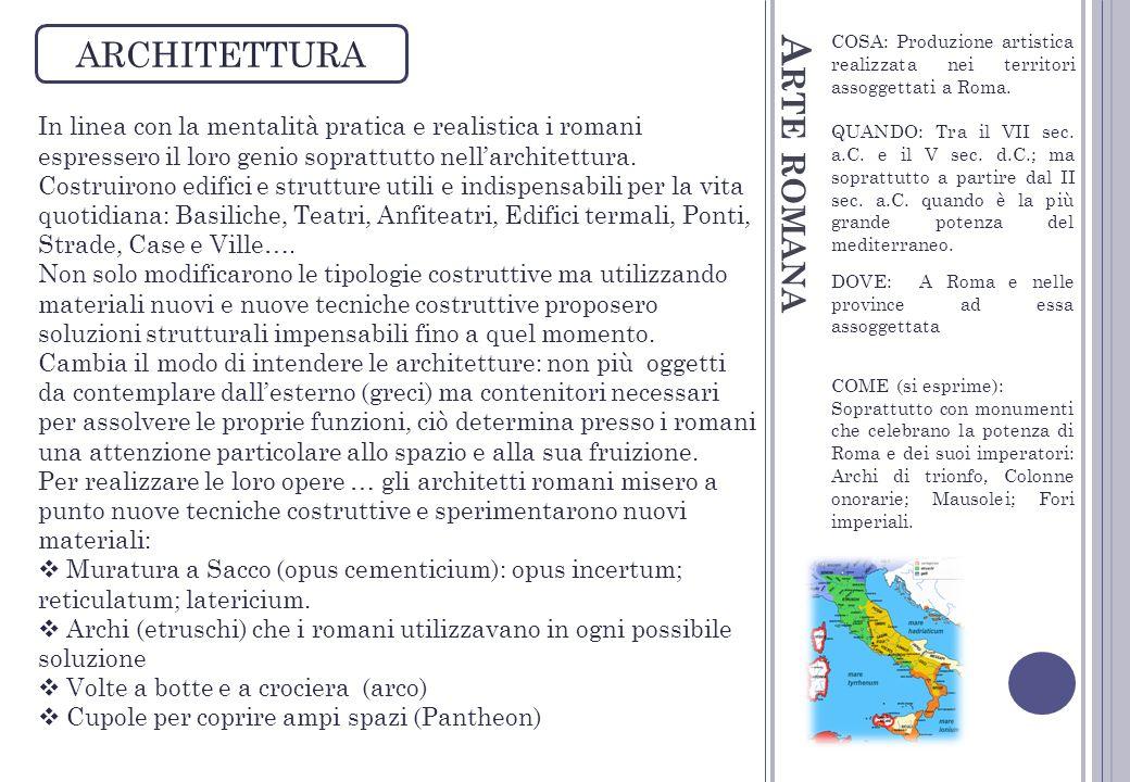 A RTE ROMANA ARCHITETTURA COSA: Produzione artistica realizzata nei territori assoggettati a Roma. QUANDO: Tra il VII sec. a.C. e il V sec. d.C.; ma s