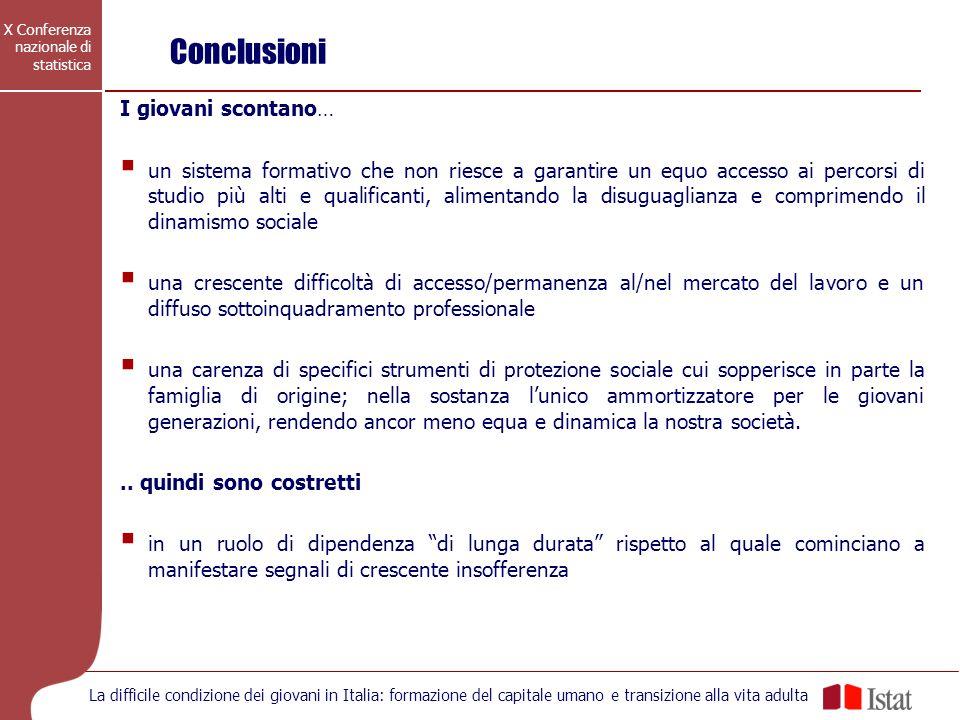 X Conferenza nazionale di statistica La difficile condizione dei giovani in Italia: formazione del capitale umano e transizione alla vita adulta I gio