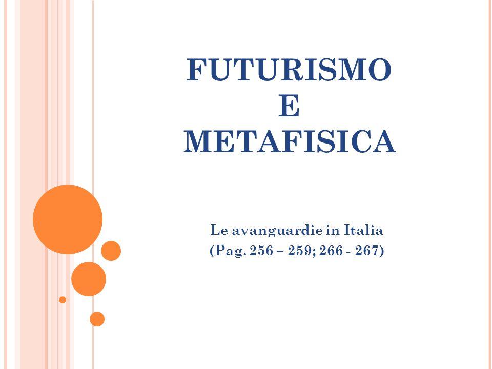 FUTURISMO E METAFISICA Le avanguardie in Italia (Pag. 256 – 259; 266 - 267)