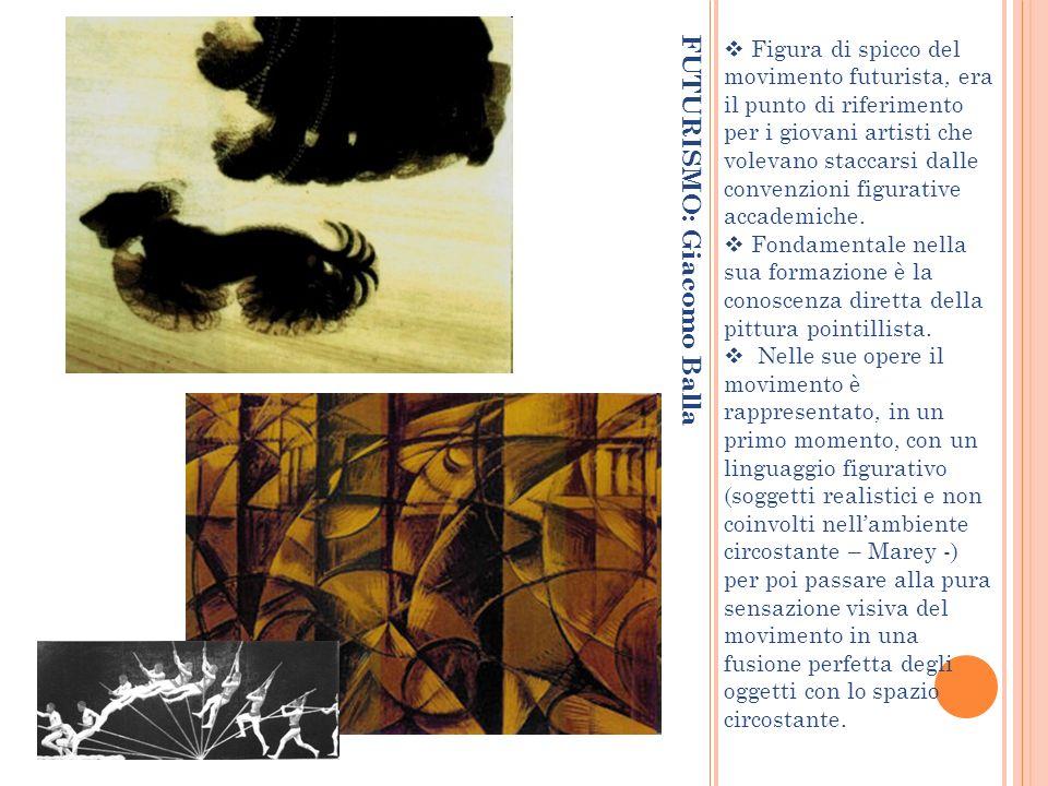 FUTURISMO: Giacomo Balla Figura di spicco del movimento futurista, era il punto di riferimento per i giovani artisti che volevano staccarsi dalle conv