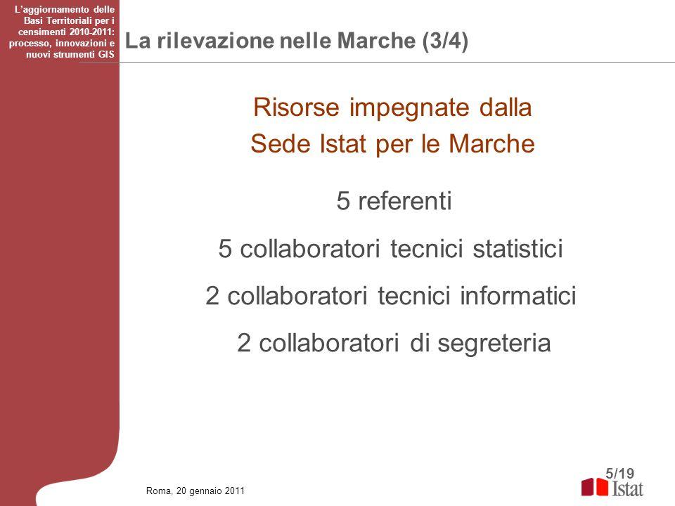 5/19 La rilevazione nelle Marche (3/4) Roma, 20 gennaio 2011 Laggiornamento delle Basi Territoriali per i censimenti 2010-2011: processo, innovazioni