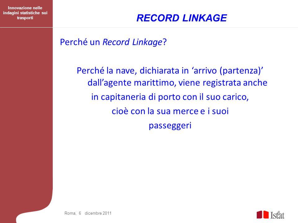 Perché un Record Linkage? Perché la nave, dichiarata in arrivo (partenza) dallagente marittimo, viene registrata anche in capitaneria di porto con il