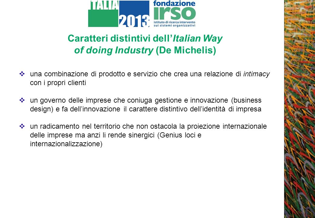 Caratteri distintivi dellItalian Way of doing Industry (De Michelis) una combinazione di prodotto e servizio che crea una relazione di intimacy con i