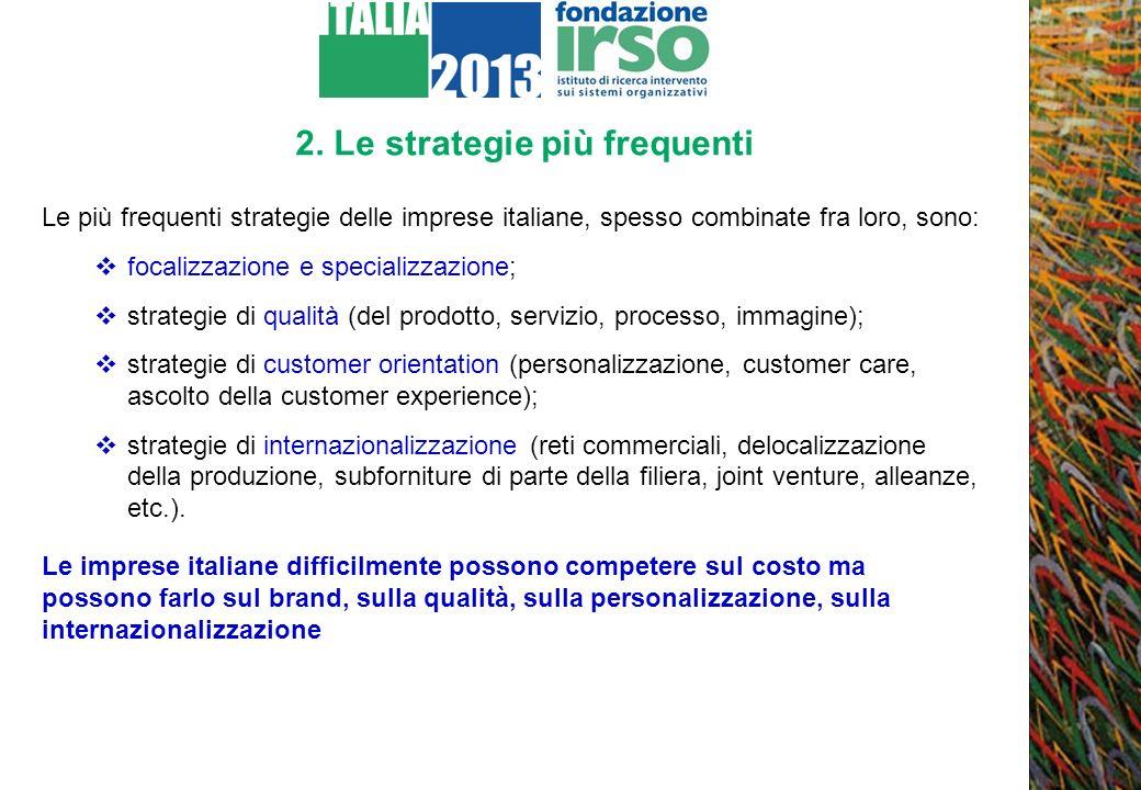 2. Le strategie più frequenti Le più frequenti strategie delle imprese italiane, spesso combinate fra loro, sono: focalizzazione e specializzazione; s