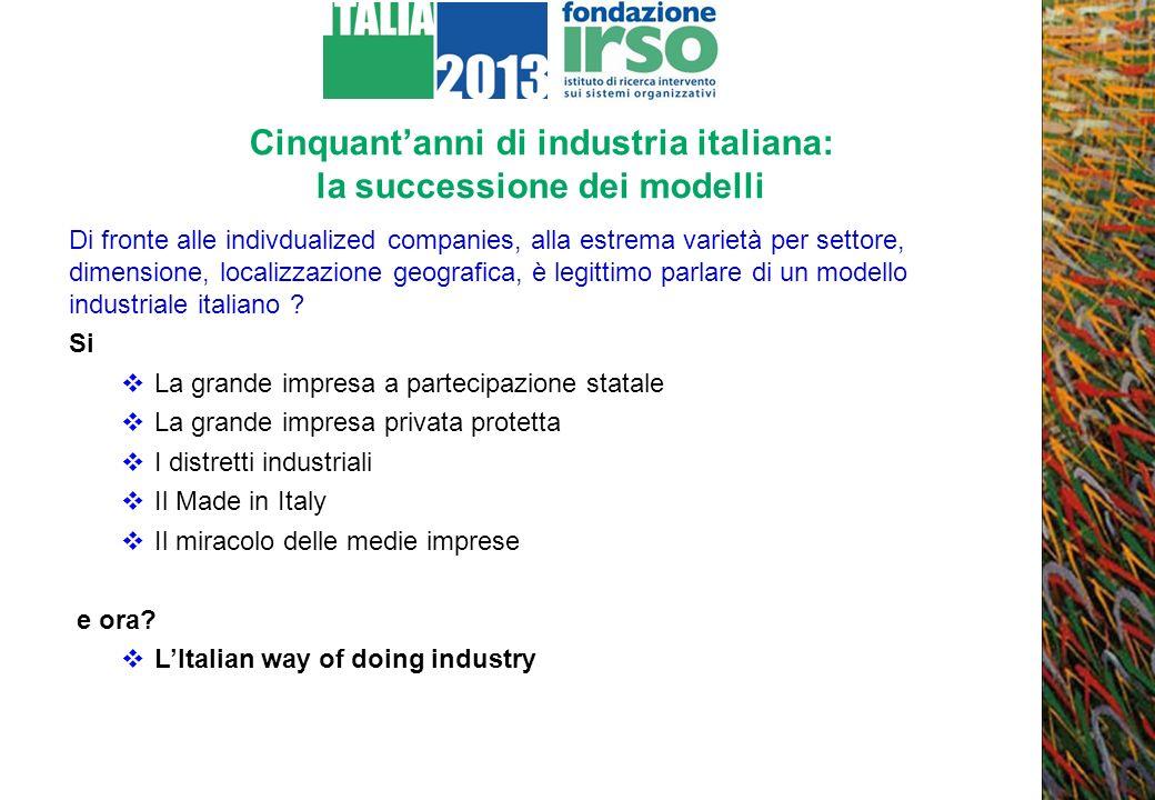 Cinquantanni di industria italiana: la successione dei modelli Di fronte alle indivdualized companies, alla estrema varietà per settore, dimensione, l