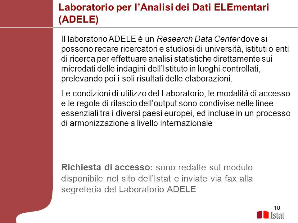10 Laboratorio per lAnalisi dei Dati ELEmentari (ADELE) Il laboratorio ADELE è un Research Data Center dove si possono recare ricercatori e studiosi d
