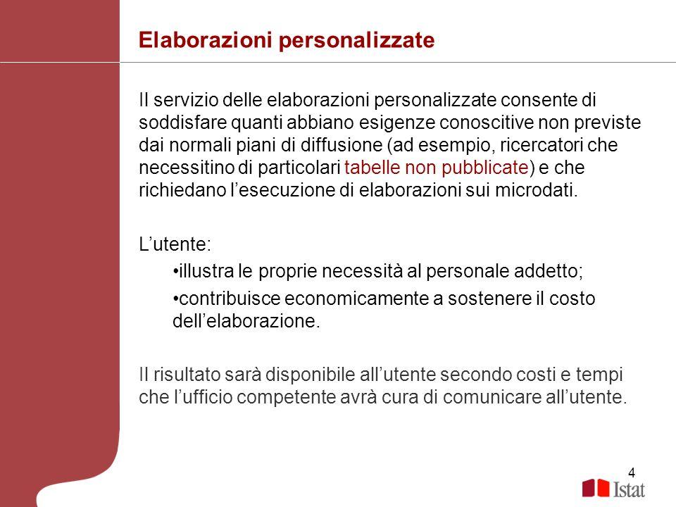 4 Elaborazioni personalizzate Il servizio delle elaborazioni personalizzate consente di soddisfare quanti abbiano esigenze conoscitive non previste da